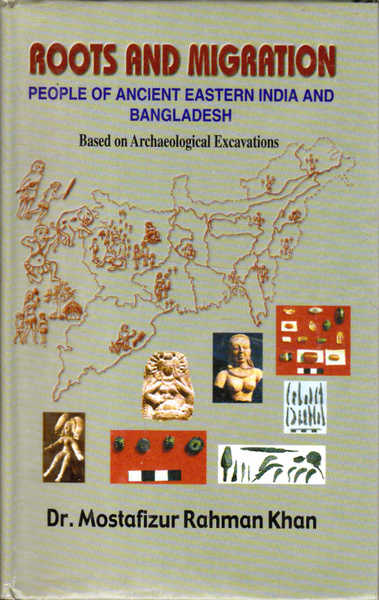 Roots and Migration: People of Ancient Eastern India and Bangladesh; Based on Archaeological Excavations