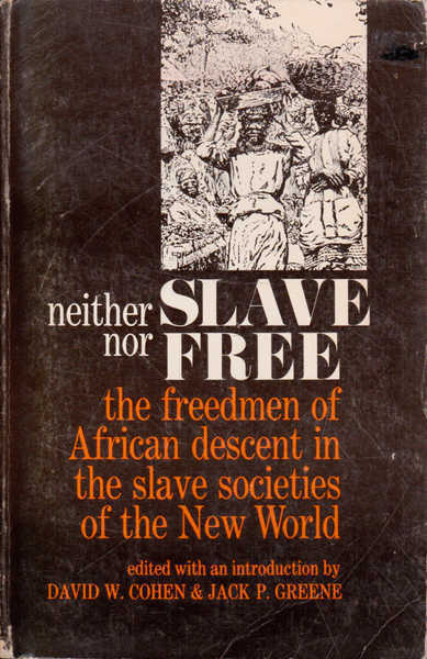 Neither Slave Nor Free: The Freedmen of African Descent in the Slave Societies of the New World