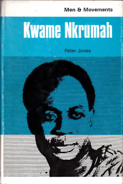 Kwame Nkrumah and Africa: Men and Movements