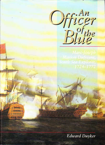 An Officer of the Blue: Marc-Joseph Marion Dufresne, South Sea Explorer, 1724-1772
