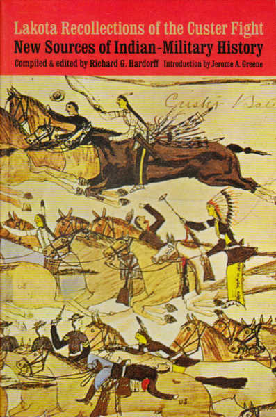 Lakota Recollections from the Custer Fight: New Sources of Indian-Military History