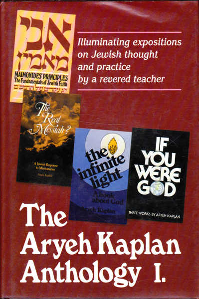 The Aryeh Kaplan Anthology I.: Illuminating Expositions on Jewish Thought and Practice By a Revered Teacher