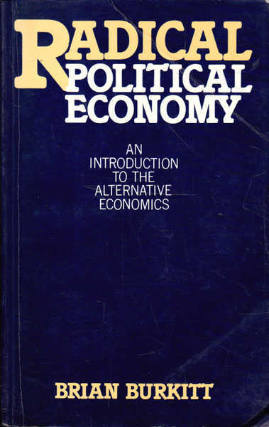 Radical Political Economy: An Introduction to the Alternative Economics