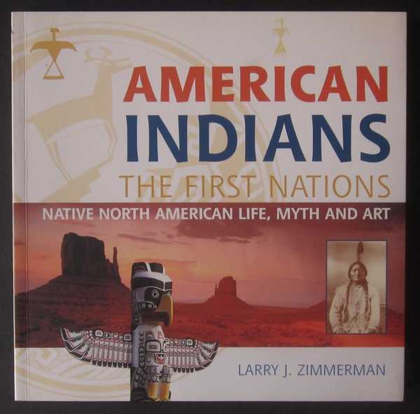 American Indians: The First Nations; Native North American Life, Myth and Art