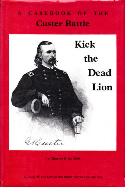 A Casebook of the Custer Battle; Kick the Dead Lion; Echoes of The Little Big Horn Series Volume One
