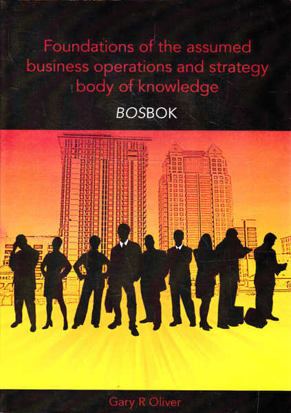 Foundations of the Assumed Business Operations and Strategy body of Knoweledge (BOSBOK): An Outline of Sharable Knowledge