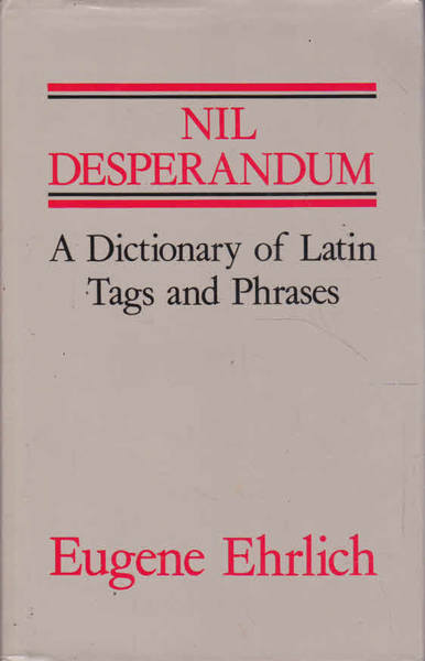 Nil Desperandum: A Dictionary of Latin Tags and Phrases