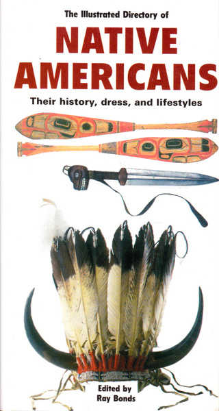 The Illustrated Directory of Native Americans: Their History, Dress, and Lifestyles