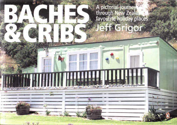 Baches and Cribs: A Pictorial Journey Through New Zealand's Favourite Holiday Places