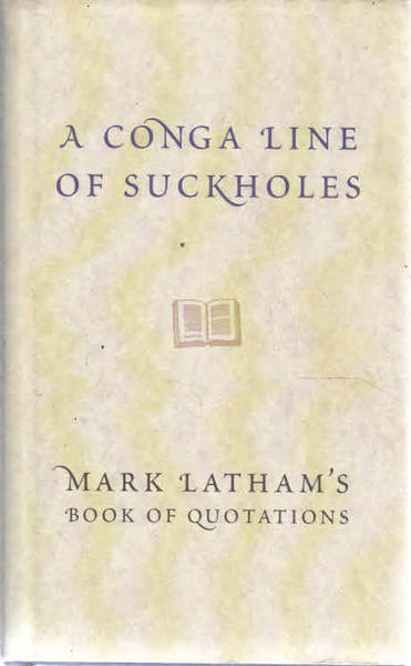 A Conga Line of Suckholes: Mark Latham's Book of Quotations