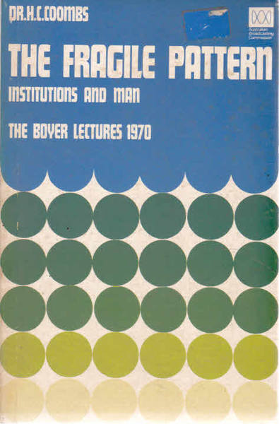 The Fragile Pattern: Institutions and Man the Boyer Lectures 1970