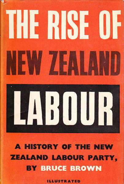 The Rise of New Zealand Labour : a History of the New Zealand Labour Party