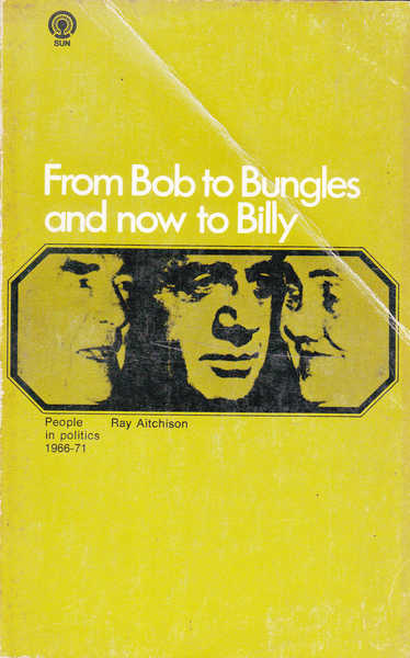 From Bob to Bungles and Now to Billy: People in politics, 1966-71
