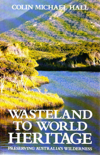 Wasteland to World Heritage: Preserving Australia\'s Wilderness