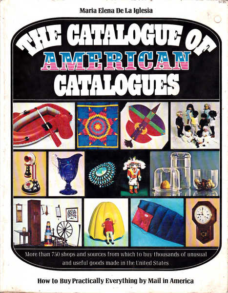 The catalogue of American catalogues: How to buy practically everything by mail in America