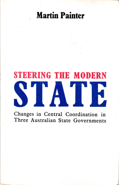 Steering the Modern State: Changes in Central Coordination in Three Australian State Governments