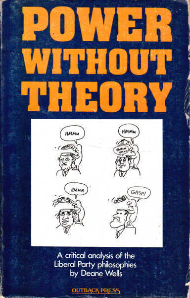 Power Without Theory: A Critical Analysis of the Liberal Party Philosophy