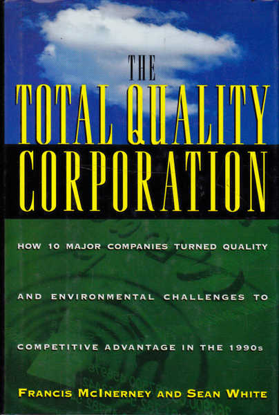 The Total Quality Corporation: How 10 Major Companies Turned Quality and Environmental Challenges to Competitive Advantage in the 1990s
