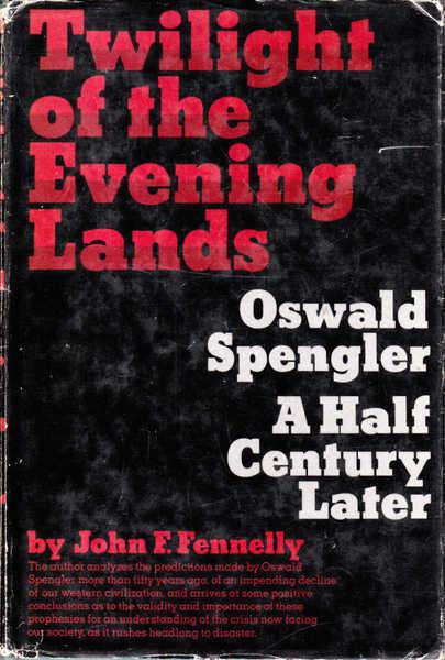 Twilight of the Evening  Lands : Oswald Spengler a Half Century Later