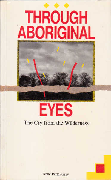 Through Aboriginal Eyes the Cry from the Wilderness: The Cry from the Wilderness