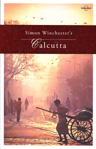 Lonely Planet Simon Winchester's Calcutta