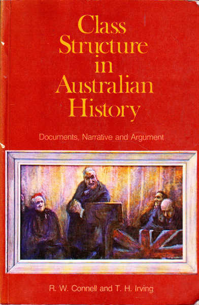 Class Structure in Australian History: Documents, Narrative and Argument