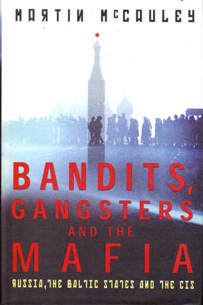 Bandits, Gangsters and the Mafia: Russia, the Baltic States and the CIS since 1992