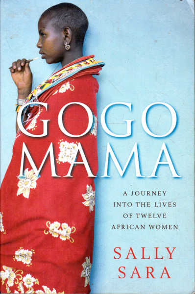 Gogo Mama: A Journey Into the Lives of Twelve African Women