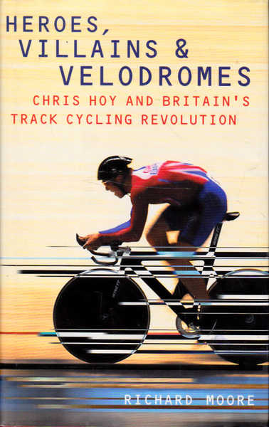 Heroes, Villains and Velodromes: Chris Hoy and Britain's Track Cycling Revolution