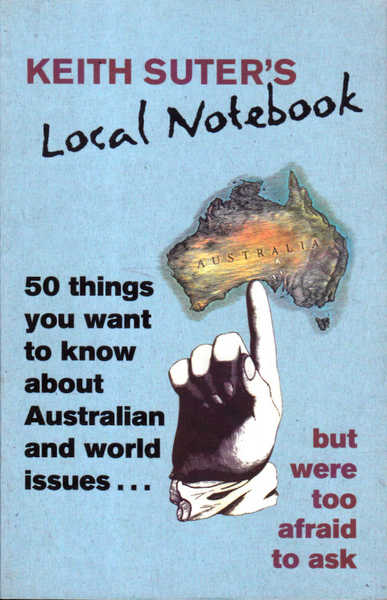Keith Suter's Local Notebook: 50 things you want to know about Australian and world issues...but were too afraid to ask