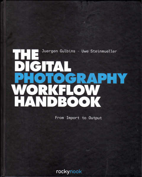 The Digital Photography Workflow Handbook: From Import to Output