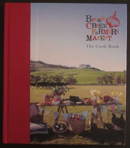 Bream Creek Farmers Market: The Cook Book