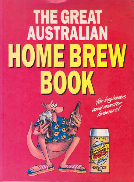 The Great Australian Home Brew Book: For Beginners and Master Brewers!