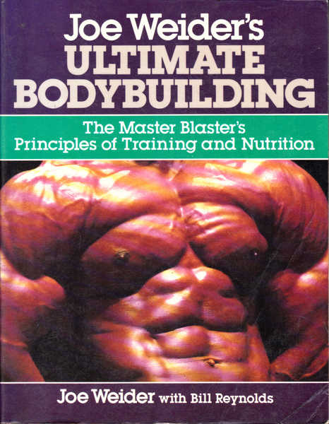 Joe Wider's Ultimate Bodybuilding: The Master Blaster's Principles of Training and Nutrition