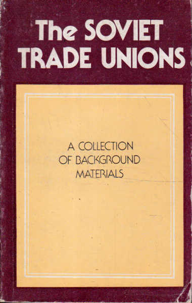 The Soviet Trade Unions: a Collection of Background Materials