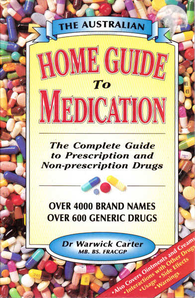 The Complete Home Guide to Medication: The Complete Guide to Prescription & Non-prescription Drugs