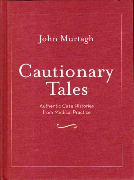 Cautionary Tales: Authentic Case Histories from Medical Practice