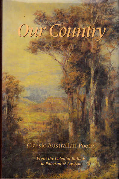 Our Country: Classic Australian Poetry from the Colonial Ballads to Paterson and Lawson