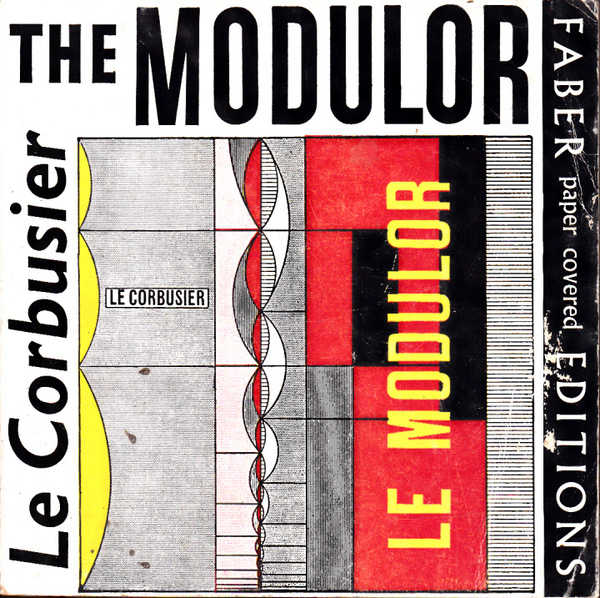The Modulor: A Harmonious Measure to the Human Scale Universally Applicable to Architecture and Mechanics