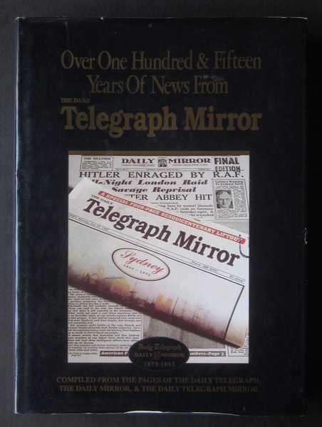 Over One Hundred & Fifteen Years Of News From The Daily Telegraph Mirror 1879 to 1995