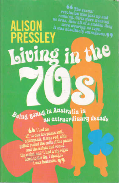 Living in the Seventies: Being Young in Australia in an Extraordinary Decade