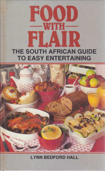 Food with Flair: The South African Guide to Easy Entertaining