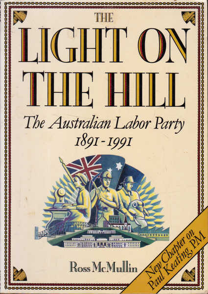 The Light on the Hill: History of the Australian Labor Party, 1891-1991
