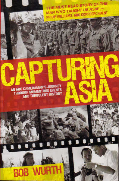 Capturing Asia: An ABC Cameraman's Journey Through Momentous Events and Turbulent History