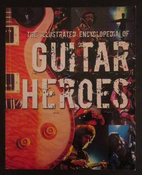 The Illustrated Encyclopedia of Guitar Heroes