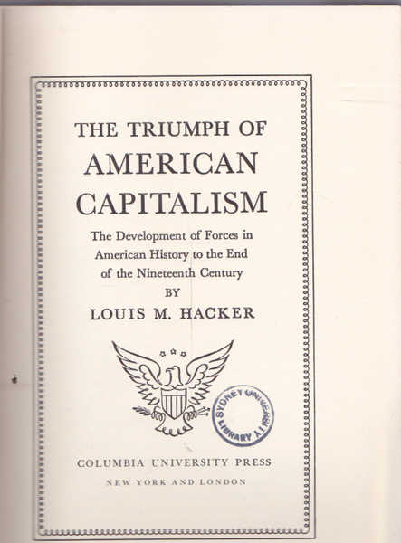 The Triumph of American Capitalism: The Development of Forces in American History to the End of the Nineteenth Century