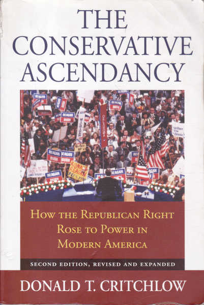The Conservative Ascendancy: How the Republican Right Rose to Power in Modern America. Second Edition Revised Expanded