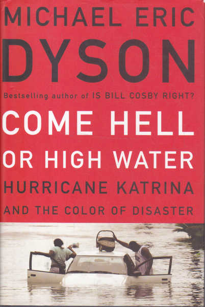 Come Hell or High Water: Hurricane Katrina and the Color of Disaster