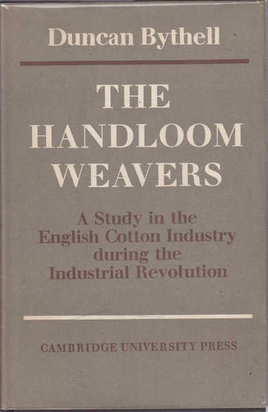 The Handloom Weavers: A Study in the English Cotton Industry During the Industrial Revolution