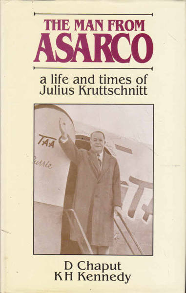 The Man from Asarco: A Life and Times of Julius Kruttschnitt